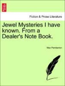 Jewel Mysteries I have known. From a Dealer's Note Book.