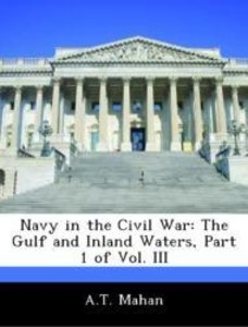 Navy in the Civil War: The Gulf and Inland Waters, Part 1 of Vol