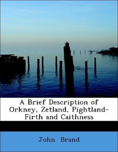 A Brief Description of Orkney, Zetland, Pightland-Firth and Cait