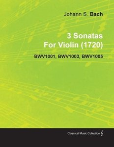3 Sonatas by Johann Sebastian Bach for Violin (1720) Bwv1001, Bw