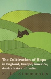 The Cultivation of Hops in England, Europe, America, Australasia