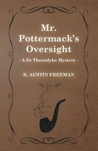 Mr. Pottermack's Oversight (a Dr Thorndyke Mystery)