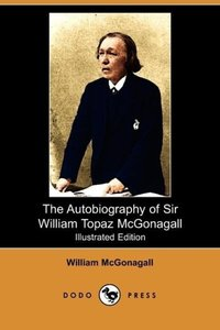 The Autobiography of Sir William Topaz McGonagall (Illustrated E