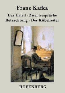 Das Urteil / Zwei Gespräche / Betrachtung / Der Kübelreiter