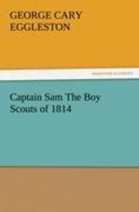 Captain Sam The Boy Scouts of 1814