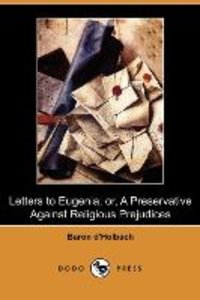 Letters to Eugenia; Or, a Preservative Against Religious Prejudi