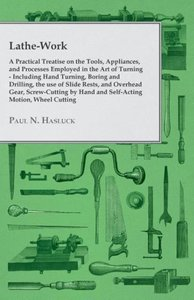 Lathe-Work - A Practical Treatise on the Tools, Appliances, and