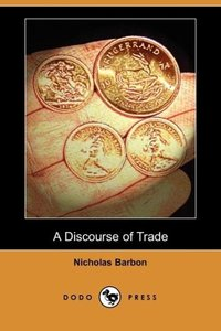 A Discourse of Trade (Dodo Press)