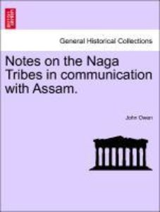 Notes on the Naga Tribes in communication with Assam.
