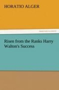 Risen from the Ranks Harry Walton's Success