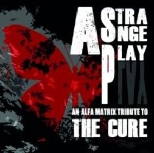 A Strange Play-An Alfa Matrix Tribute To The Cure