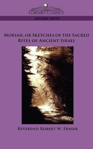 Moriah, or Sketches of the Sacred Rites of Ancient Israel