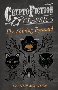 The Shining Pyramid (Cryptofiction Classics - Weird Tales of Str