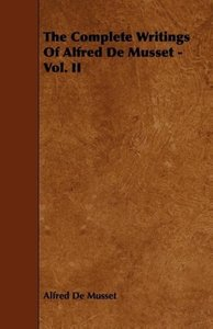 The Complete Writings of Alfred de Musset - Vol. II