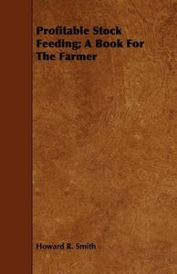 Profitable Stock Feeding; A Book for the Farmer
