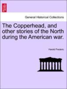 The Copperhead, and other stories of the North during the Americ