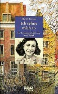 Ich sehne mich so. Die Lebensgeschichte der Anne Frank
