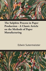 The Sulphite Process in Paper Production - A Classic Article on