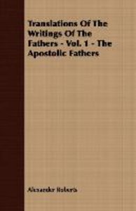Translations Of The Writings Of The Fathers - Vol. 1 - The Apost