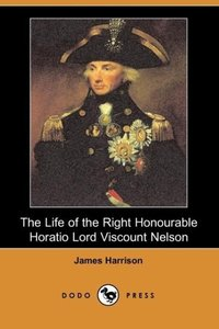 The Life of the Right Honourable Horatio Lord Viscount Nelson (D