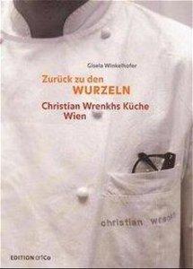 Zurück zu den Wurzeln. Christian Wrenkhs Küche Wien