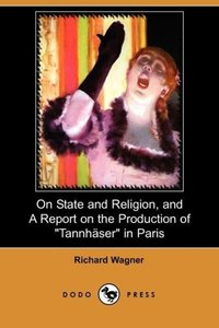 On State and Religion, and a Report on the Production of Tannhau