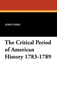 The Critical Period of American History 1783-1789