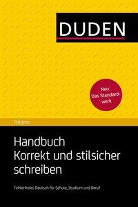 Duden Ratgeber - Handbuch Korrekt und stilsicher schreiben