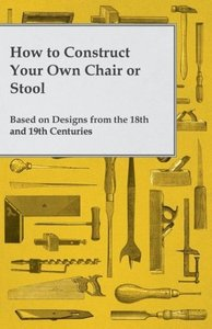 How to Construct Your Own Chair or Stool Based on Designs from t