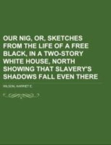 Our nig, or, sketches from the life of a free black, in a two-st