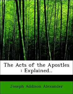 The Acts of the Apostles : Explained..