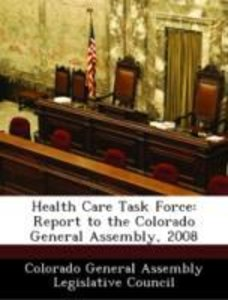 Health Care Task Force: Report to the Colorado General Assembly,