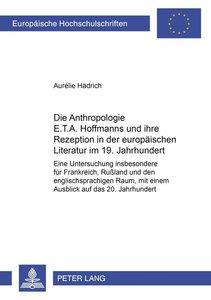 Die Anthropologie E.T.A. Hoffmanns und ihre Rezeption in der eur