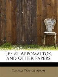 Lee at Appomattox, and other papers