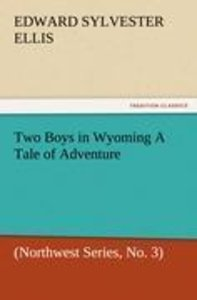 Two Boys in Wyoming A Tale of Adventure (Northwest Series, No. 3