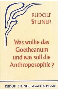 Was wollte das Goetheanum und was soll die Anthroposophie?