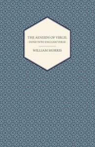 The Aeneids of Virgil - Done Into English Verse