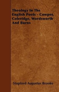 Theology In The English Poets - Cowper, Coleridge, Wordsworth An