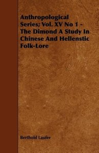 Anthropological Series; Vol. XV No 1 - The Dimond A Study In Chi