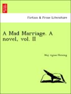 A Mad Marriage. A novel, vol. II