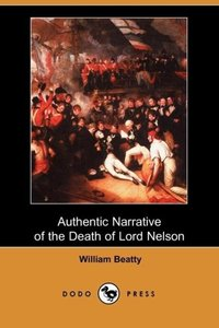 Authentic Narrative of the Death of Lord Nelson (Dodo Press)