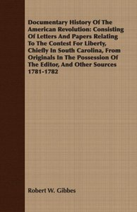 Documentary History of the American Revolution: Consisting of Le