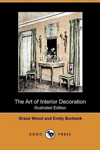 The Art of Interior Decoration (Illustrated Edition) (Dodo Press