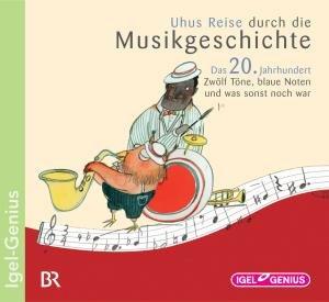 Uhus Reise durch die Musikgeschichte - Das 20. Jahrhundert. Feue