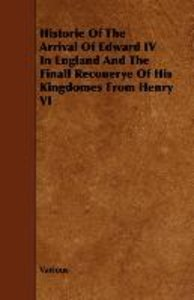 Historie of the Arrival of Edward IV in England and the Finall R