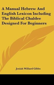 A Manual Hebrew And English Lexicon Including The Biblical Chald