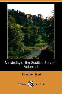 Minstrelsy of the Scottish Border - Volume I (Dodo Press)