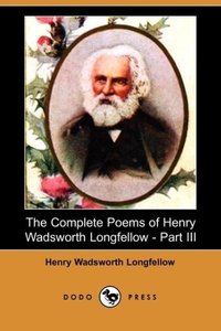 The Complete Poems of Henry Wadsworth Longfellow - Part III (Dod