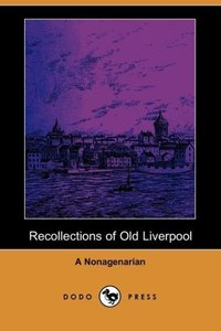 Recollections of Old Liverpool (Dodo Press)