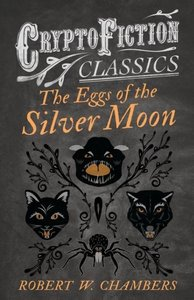 The Eggs of the Silver Moon (Cryptofiction Classics - Weird Tale